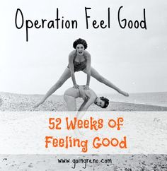 52 Weeks of Feeling Good--Operation Feel Good is underway!