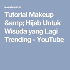 Tutorial Makeup & Hijab Untuk Wisuda yang Lagi Trending - YouTube