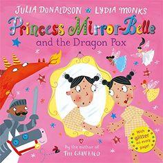 Princess Mirror-Belle and the Dragon Pox: Amazon.co.uk: Julia Donaldson, Lydia Monks: 9780230771970: Books