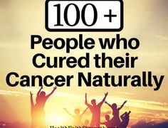 100+ People who Cured their Cancer Naturally | HealthFaithStrength.com