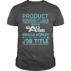 I Love PRODUCT RESPONSIBILITY LIAISON Because Badass Miracle Worker Is Not An Official Job Title T-Shirt