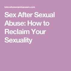Sex After Sexual Abuse: How to Reclaim Your Sexuality