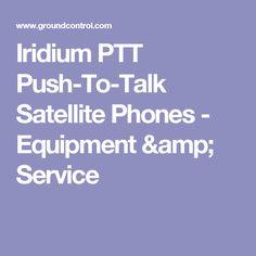 Iridium PTT Push-To-Talk Satellite Phones - Equipment & Service