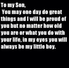 Momma will always love you regardless of the choices you make in life. My job as your mother is to love you not judge you. I Love My Son, Love Of My Life, In This World, Proud Of My Son, Son Quotes, Baby Quotes, Baby Sayings, Qoutes, Daughter Quotes