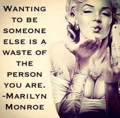 Wanting to be someone else is a waste of the person you are - Marilyn Monroe  www.CareerFlexibility.Rocks