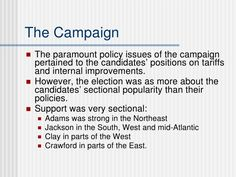 The Campaign <ul><li>The paramount policy issues of the campaign pertained to the candidates' positions on tariffs and int...