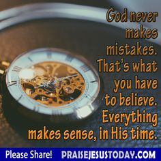 God never makes mistakes.  That's what you have to believe.  Everything makes sense, in His time.