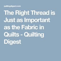 The Right Thread is Just as Important as the Fabric in Quilts - Quilting Digest