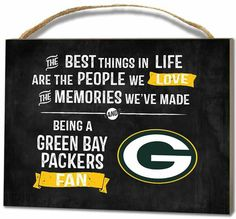 The Best Things in LIFE Are the People we Love, The Memories We've Made And Being a Green Bay Packers Fan