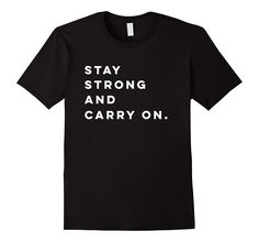 Stay Strong and Carry On Encouragement T-shirt // http://amzn.to/2nrrLSs