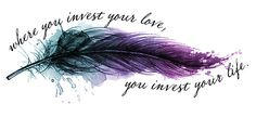 **watercolor feather tattoos – Google Search** –'where you invest your love, you invest your life.'