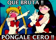 Que bruta!! Póngale cero!! - Sailor Moon & Sailor Mars - Meme
