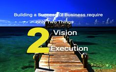 Building a Successful #Business require only Two Things One is #Vision and Second is #Execution