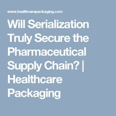 Will Serialization Truly Secure the Pharmaceutical Supply Chain? | Healthcare Packaging