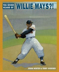 You Never Heard of Willie Mays?! by Jonah Winter,http://www.amazon.com/dp/0375868445/ref=cm_sw_r_pi_dp_aClnsb1M2MW3KR74