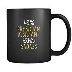 Physician Assistant 49% Physician Assistant 51% Badass 11oz Black Mug