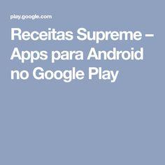 Receitas Supreme – Apps para Android no Google Play