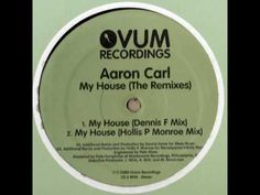 Aaron Carl - My House (Dennis Ferrer Mix) My House, Deep, Youtube