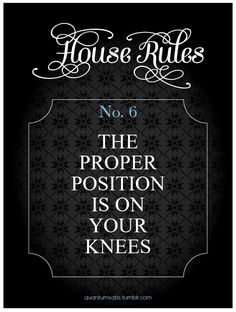 proper position is on your knees...always, always always....~angel-eyez~