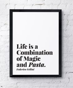 Life is a combination of magic and pasta. Why yes, yes it is.