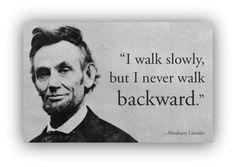 Never walk backward. Abraham Lincoln #quote