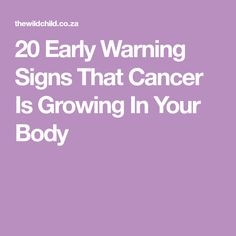 20 Early Warning Signs That Cancer Is Growing In Your Body