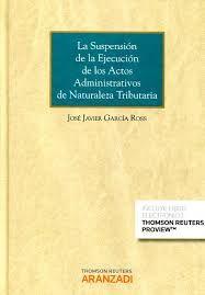 La suspensión de la ejecución de los actos administrativos de naturaleza tributaria . - 2016