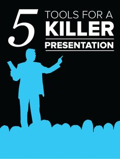 5 Tools for a Killer Presentation