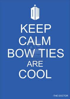 Keep Calm Bow Ties Are Cool by xXDanVerineXx.deviantart.com on @deviantART