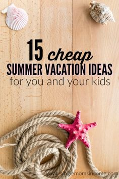 If you're short on cash and time it's still possible to take a vacation. Here are 15 cheap summer vacation ideas both close and far from home!