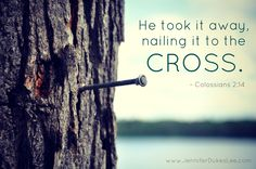 Have You Been Wondering Where The Worst Part of You Went? Here's the Answer…   He forgave us our sins, having canceled the written code,    with its regulations,    that was against us and that stood opposed to us;    he took it away, nailing it to the cross.    ~ Colossians 2:14 Getting Down with Jesus