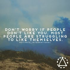 Don't worry if people don't like you. Most people are struggling to like themselves. thedailyquotes.com