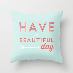 Have a beautiful day Throw Pillow by ALLYJDESIGNS on Etsy, $45.00