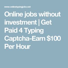 Online jobs without investment | Get Paid 4 Typing Captcha-Earn $100 Per Hour
