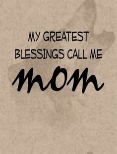 """Nothing is sweeter than being called """"Mom"""" it truly is a blessing!"""