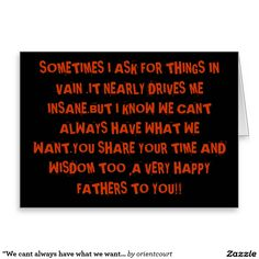 """We cant always have what we want""Fathers Day Greeting Card"
