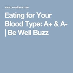 Eating for Your Blood Type: A+ & A- | Be Well Buzz