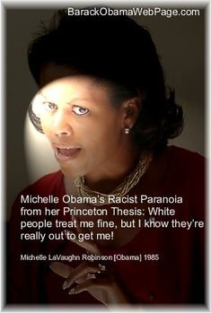White people treat me fine, but I know they're really out to get me. ~ Michelle Obama