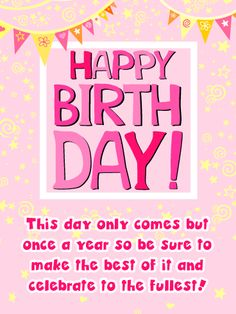 Send Free Celebrate to the Fullest - Happy Birthday Card to Loved Ones on Birthday & Greeting Cards by Davia. It's free, and you also can use your own customized birthday calendar and birthday reminders. Birthday Msgs, Birthday Wishes For Men, Happy Birthday Words, Special Birthday Cards, Happy Birthday Wishes Images, Happy Birthday Quotes For Friends, Unique Birthday Cards, Beautiful Birthday Cards, Happy Birthday Pictures