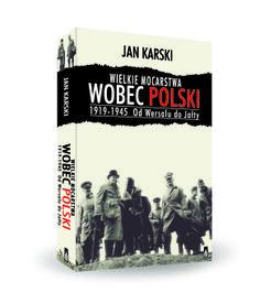 """""""Wielkie mocarstwa wobec Polski 1919-1945. Od Wersalu do Jałty"""" Jan Karski"""