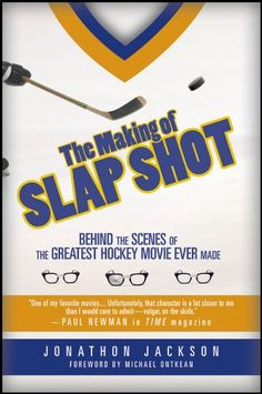 The Making of Slap Shot: Behind the Scenes of the Greatest Hockey Movie Michael Ontkean, Slap Shot, Time Magazine, Hockey, Behind The Scenes, Jackson, Author, My Love, Movies