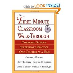 The Three-Minute Classroom Walk-Through: Changing School Supervisory Practice One Teacher at a Time: William K. Poston, Carolyn J. Downey, B...