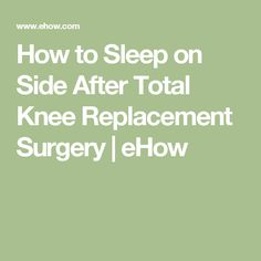 How to Sleep on Side After Total Knee Replacement Surgery Hip Replacement Recovery, Knee Replacement Surgery, Ways To Sleep, Knee Pain, Health Problems, Health And Wellness, Exercises, Healing, Medical