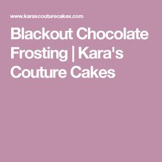 Blackout Chocolate Frosting | Kara's Couture Cakes