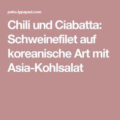 Chili und Ciabatta: Schweinefilet auf koreanische Art mit Asia-Kohlsalat