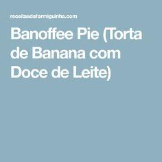 Banoffee Pie (Torta de Banana com Doce de Leite)