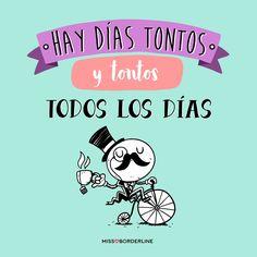 Hay días tontos y tontos todos los días. #humor #frases #divertidas #graciosas #funny Funny Phrases, Love Phrases, Cute Quotes, Best Quotes, Funny Quotes, Spanish Memes, Spanish Quotes, Sarcasm Quotes, Mr Wonderful