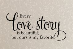 Wall Decal  Every love story is beautiful but by tweetheartwallart, $16.00