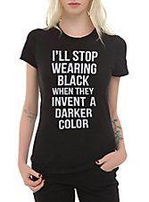 I'll Stop Wearing Black When Girls T-Shirt,