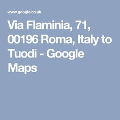 Via Flaminia, 71, 00196 Roma, Italy to Tuodi - Google Maps